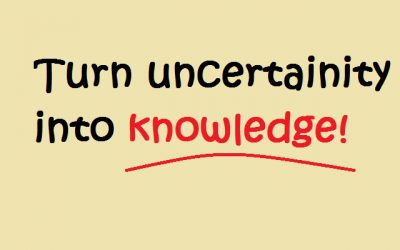 TURN UNCERTAINITY & ASSUMPTIONS INTO KNOWLEDGE